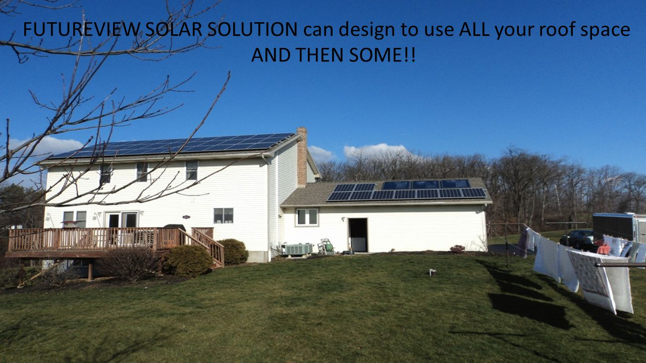 FUTUREVIEW SOLAR SOLUTION can design to use ALL your roof space AND THEN SOME!!