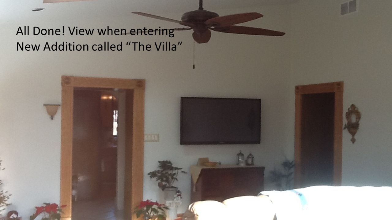 All Done! View when entering New Addition called The Villa