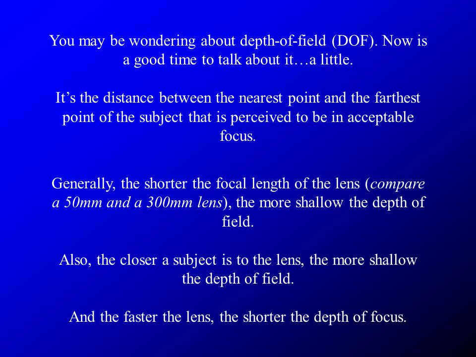 You may be wondering about depth-of-field (DOF). Now is a good time to talk about it…a little.