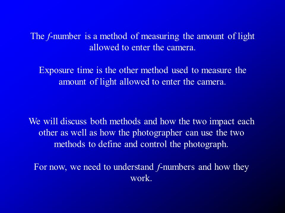 The f-number is a method of measuring the amount of light allowed to enter the camera.