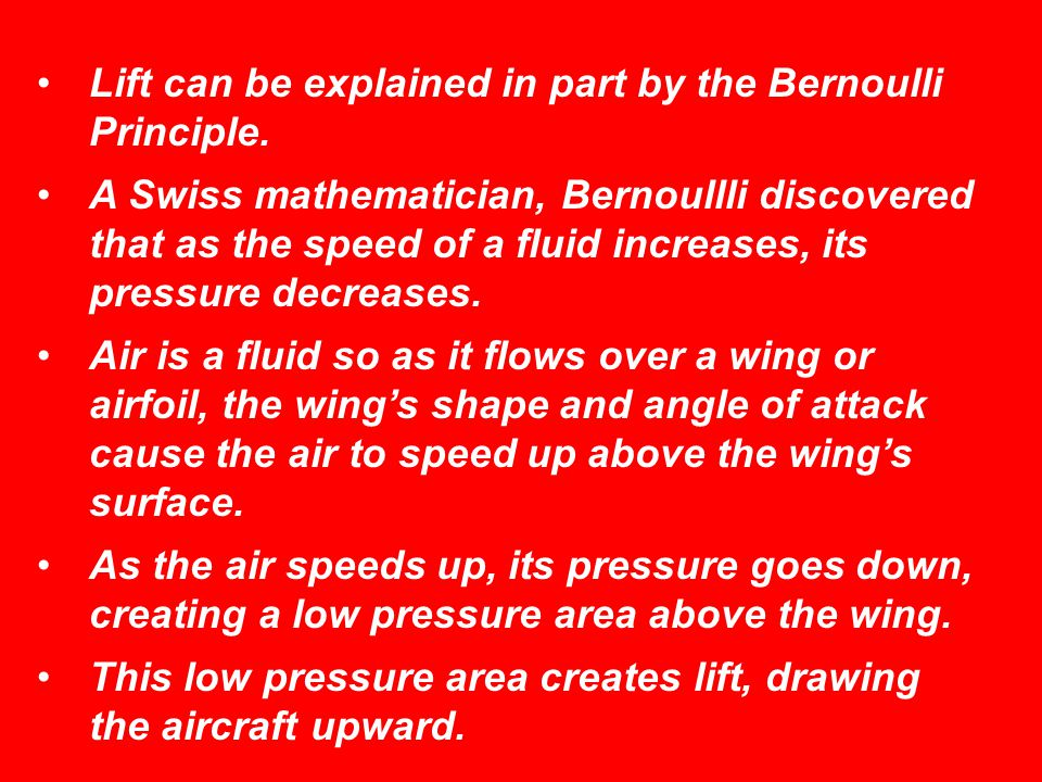 Lift can be explained in part by the Bernoulli Principle.