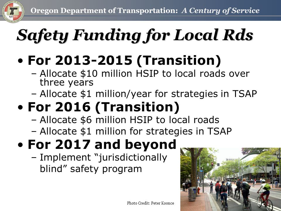 Safety Funding for Local Rds For 2013-2015 (Transition) –Allocate $10 million HSIP to local roads over three years –Allocate $1 million/year for strat