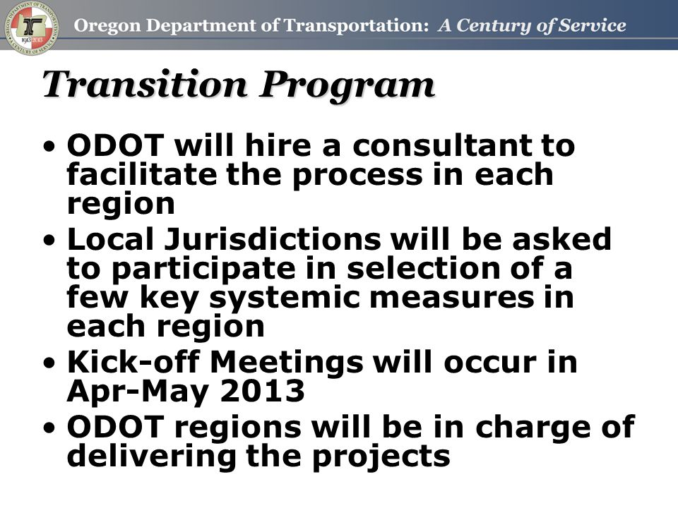 Transition Program ODOT will hire a consultant to facilitate the process in each region Local Jurisdictions will be asked to participate in selection