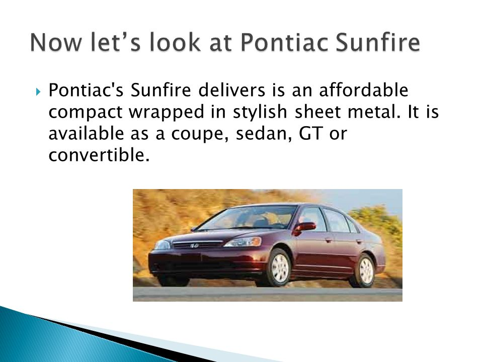  Pontiac s Sunfire delivers is an affordable compact wrapped in stylish sheet metal.