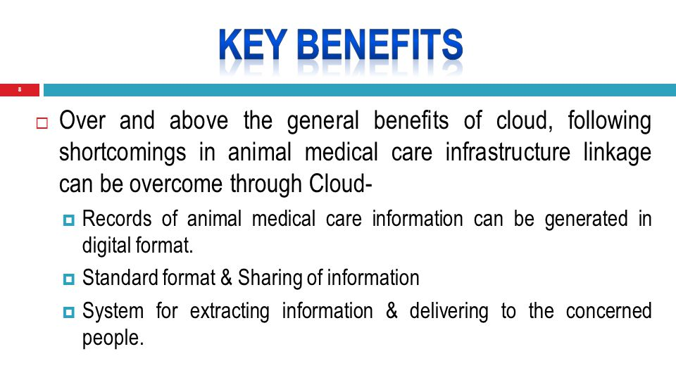 8  Over and above the general benefits of cloud, following shortcomings in animal medical care infrastructure linkage can be overcome through Cloud-  Records of animal medical care information can be generated in digital format.