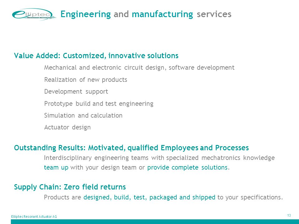 13 Value Added: Customized, innovative solutions Mechanical and electronic circuit design, software development Realization of new products Developmen