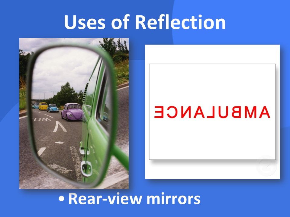 Uses of Reflection Rear-view mirrors