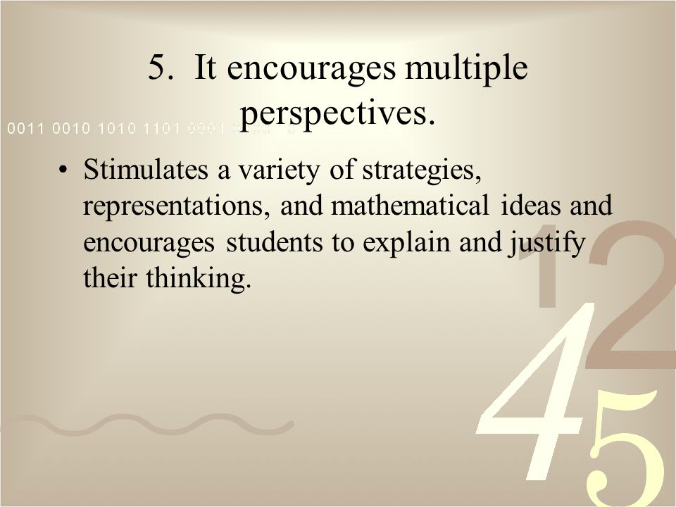 5. It encourages multiple perspectives.