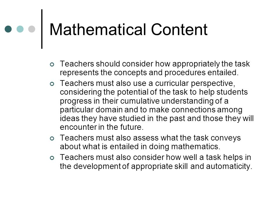 Mathematical Content Teachers should consider how appropriately the task represents the concepts and procedures entailed.