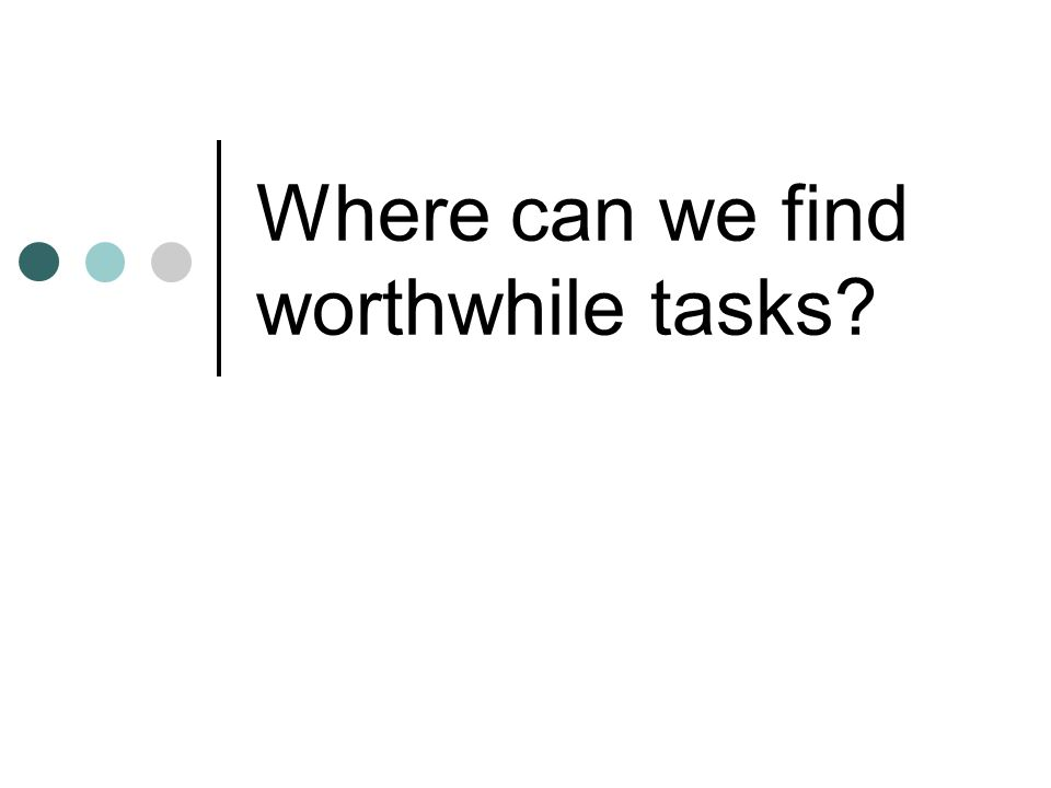 Where can we find worthwhile tasks