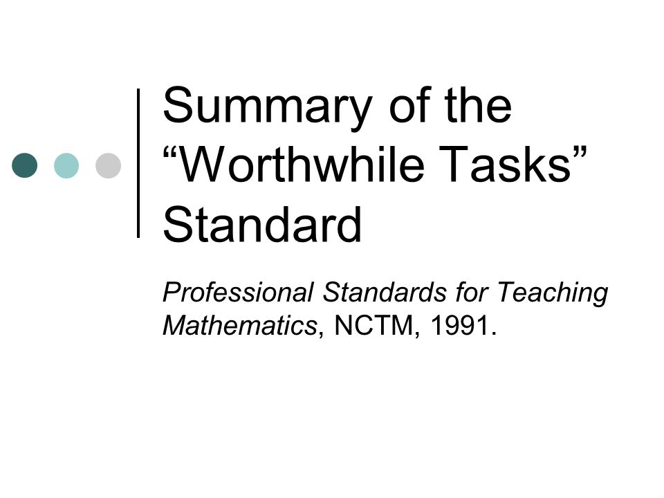 Summary of the Worthwhile Tasks Standard Professional Standards for Teaching Mathematics, NCTM, 1991.