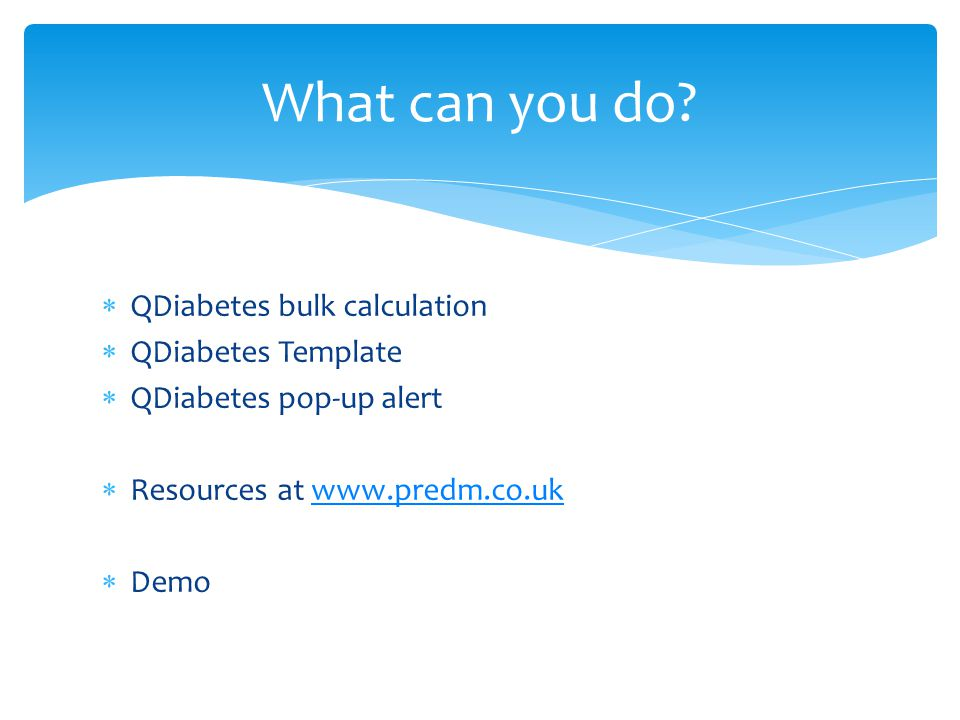  QDiabetes bulk calculation  QDiabetes Template  QDiabetes pop-up alert  Resources at www.predm.co.ukwww.predm.co.uk  Demo What can you do?