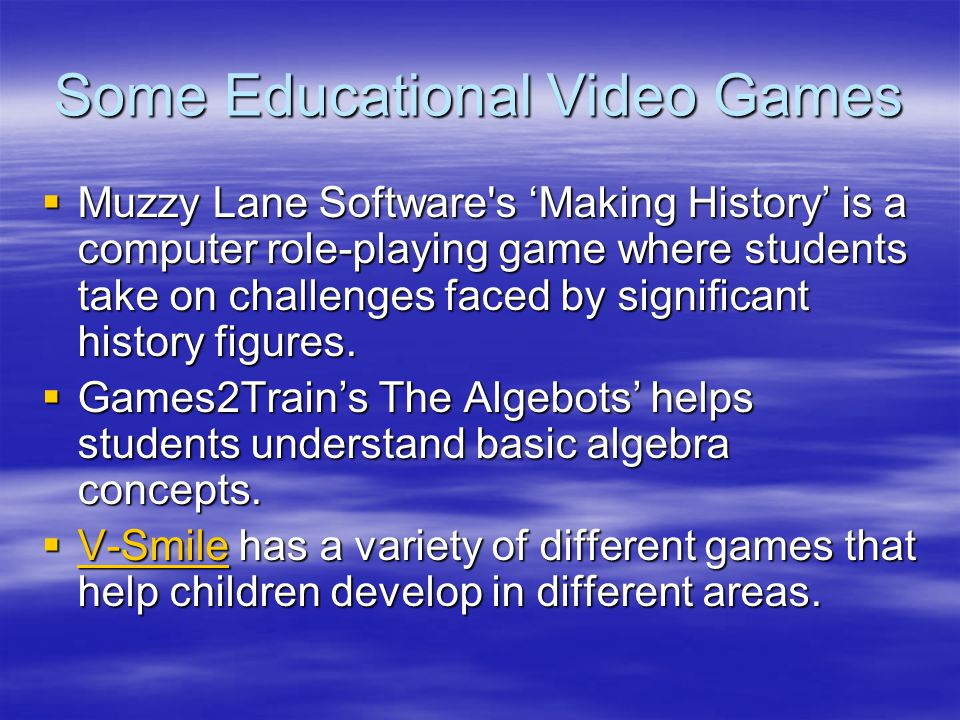 Some Educational Video Games  Muzzy Lane Software's 'Making History' is a computer role-playing game where students take on challenges faced by signi