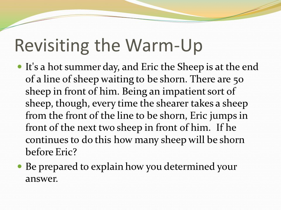 Revisiting the Warm-Up It's a hot summer day, and Eric the Sheep is at the end of a line of sheep waiting to be shorn. There are 50 sheep in front of