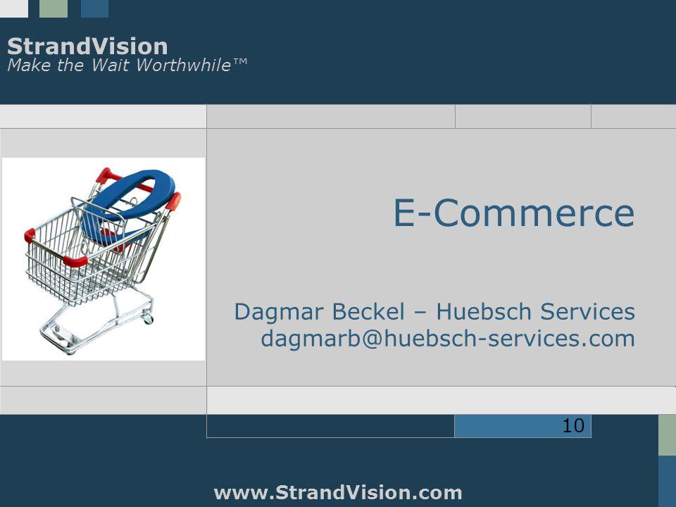 StrandVision Make the Wait Worthwhile™ www.StrandVision.com 10 E-Commerce Dagmar Beckel – Huebsch Services dagmarb@huebsch-services.com