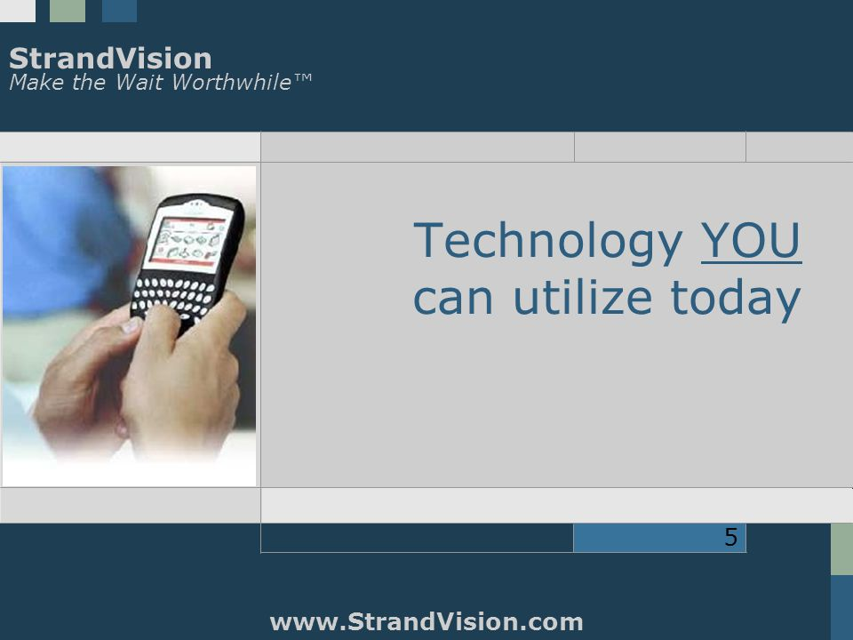 StrandVision Make the Wait Worthwhile™ www.StrandVision.com 5 Technology YOU can utilize today