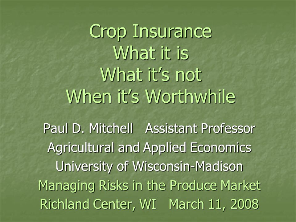 Crop Insurance What it is What it's not When it's Worthwhile Paul D.