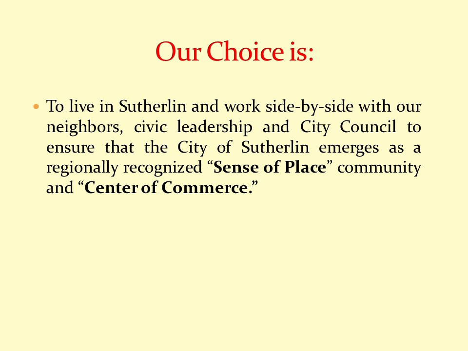 To live in Sutherlin and work side-by-side with our neighbors, civic leadership and City Council to ensure that the City of Sutherlin emerges as a reg