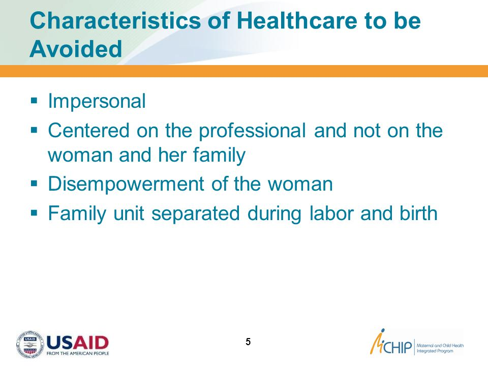 Characteristics of Healthcare to be Avoided  Impersonal  Centered on the professional and not on the woman and her family  Disempowerment of the wo