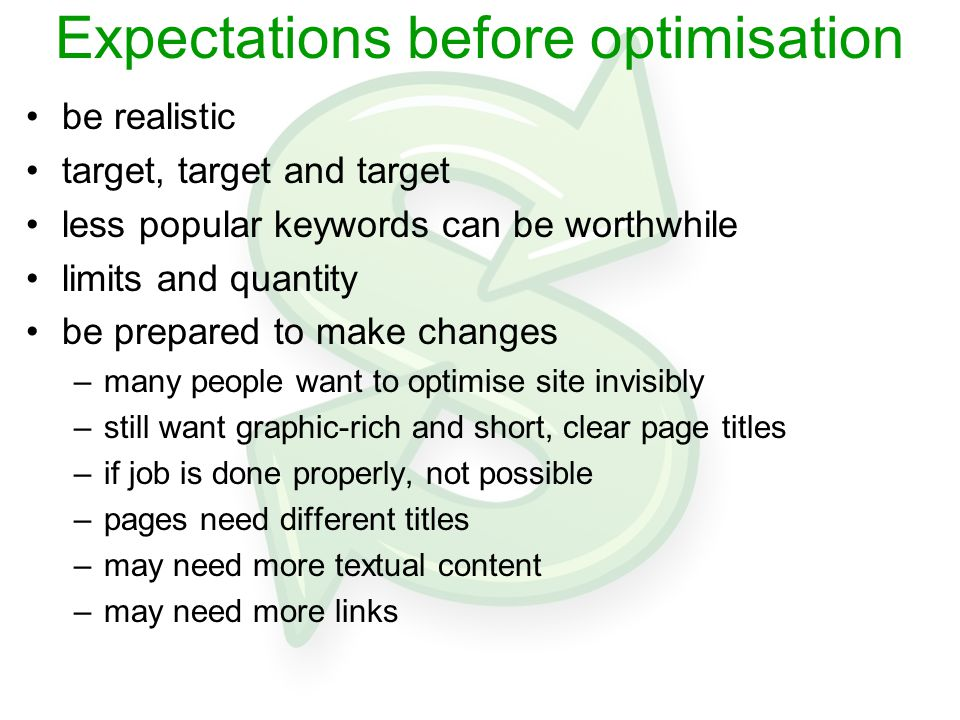Expectations before optimisation be realistic target, target and target less popular keywords can be worthwhile limits and quantity be prepared to mak