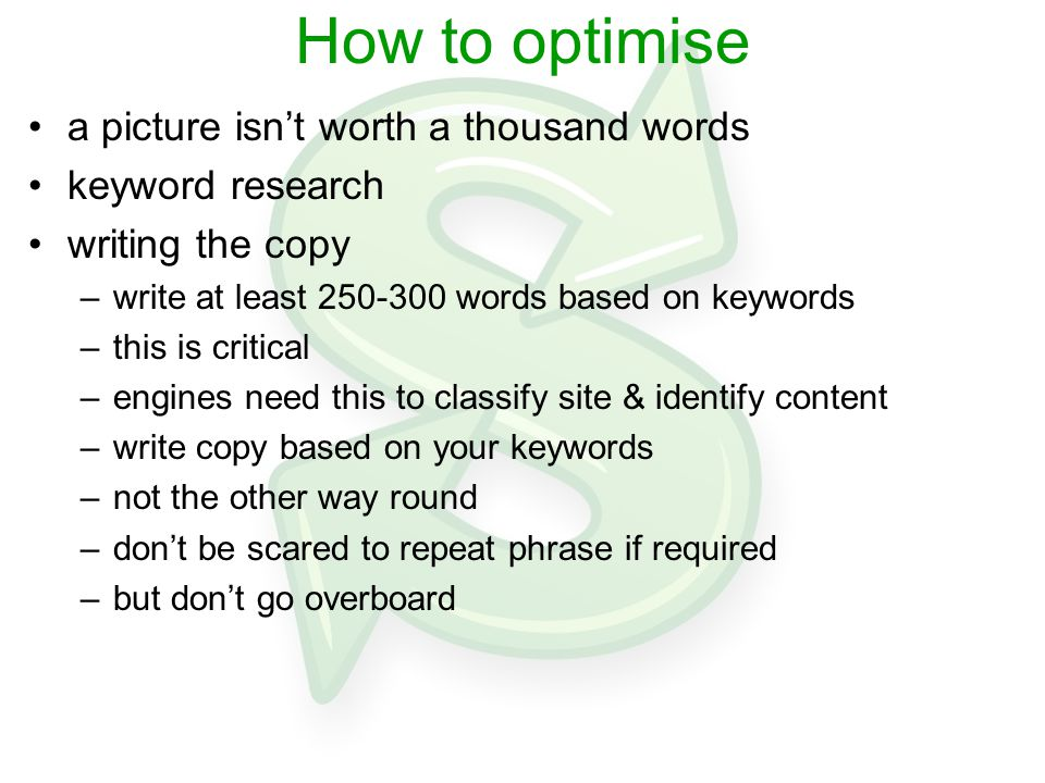 How to optimise a picture isn't worth a thousand words keyword research writing the copy –write at least 250-300 words based on keywords –this is crit