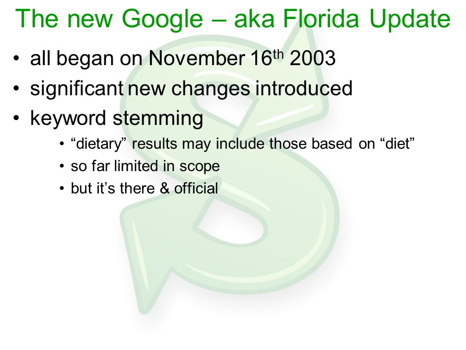 The new Google – aka Florida Update all began on November 16 th 2003 significant new changes introduced keyword stemming dietary results may include those based on diet so far limited in scope but it's there & official