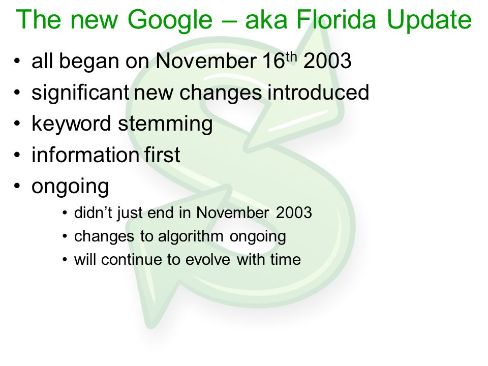 The new Google – aka Florida Update all began on November 16 th 2003 significant new changes introduced keyword stemming information first ongoing didn't just end in November 2003 changes to algorithm ongoing will continue to evolve with time