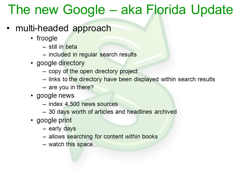 The new Google – aka Florida Update multi-headed approach froogle –still in beta –included in regular search results google directory –copy of the ope