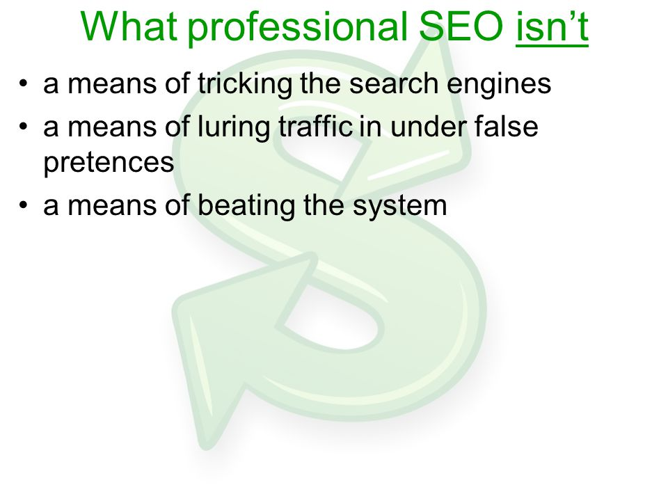 What professional SEO isn't a means of tricking the search engines a means of luring traffic in under false pretences a means of beating the system