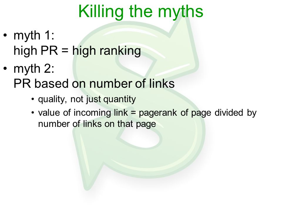Killing the myths myth 1: high PR = high ranking myth 2: PR based on number of links quality, not just quantity value of incoming link = pagerank of p