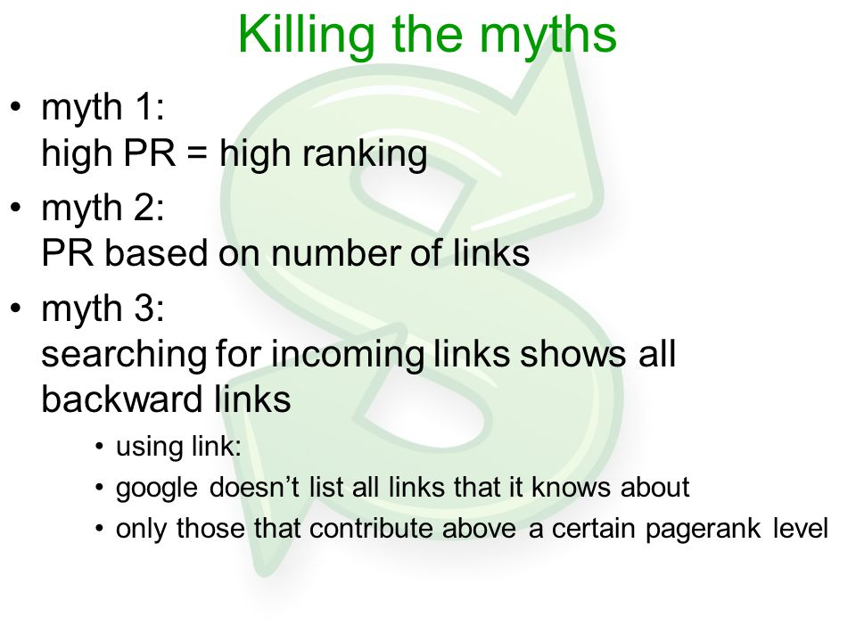 Killing the myths myth 1: high PR = high ranking myth 2: PR based on number of links myth 3: searching for incoming links shows all backward links usi