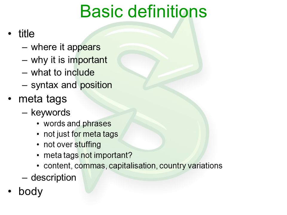 Basic definitions title –where it appears –why it is important –what to include –syntax and position meta tags –keywords words and phrases not just fo