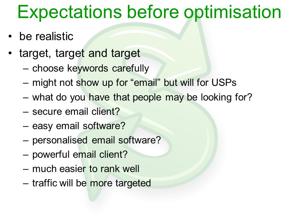"Expectations before optimisation be realistic target, target and target –choose keywords carefully –might not show up for ""email"" but will for USPs –w"