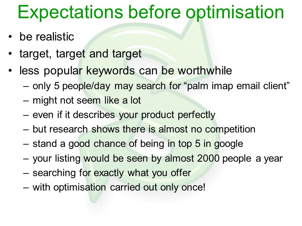 "Expectations before optimisation be realistic target, target and target less popular keywords can be worthwhile –only 5 people/day may search for ""pal"