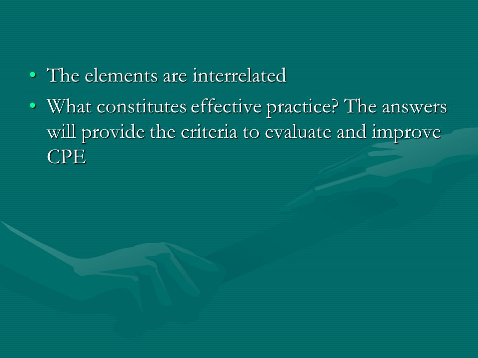 The elements are interrelatedThe elements are interrelated What constitutes effective practice.