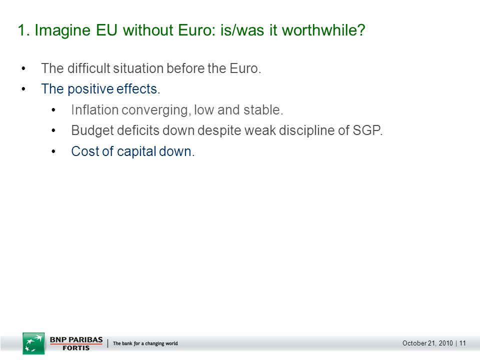 October 21, 2010 | 11 The difficult situation before the Euro. The positive effects. Inflation converging, low and stable. Budget deficits down despit