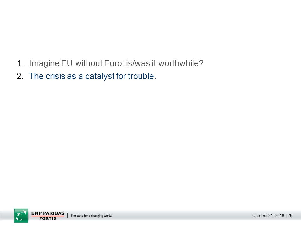 October 21, 2010 | 28 1.Imagine EU without Euro: is/was it worthwhile.