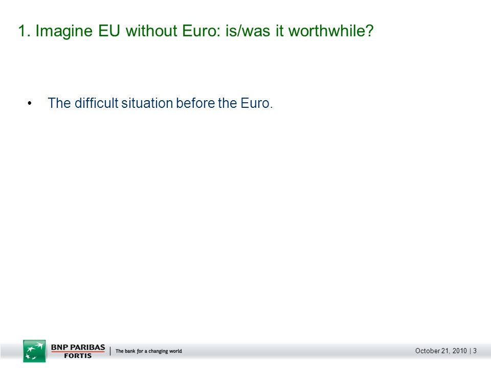 October 21, 2010 | 3 1. Imagine EU without Euro: is/was it worthwhile? The difficult situation before the Euro.