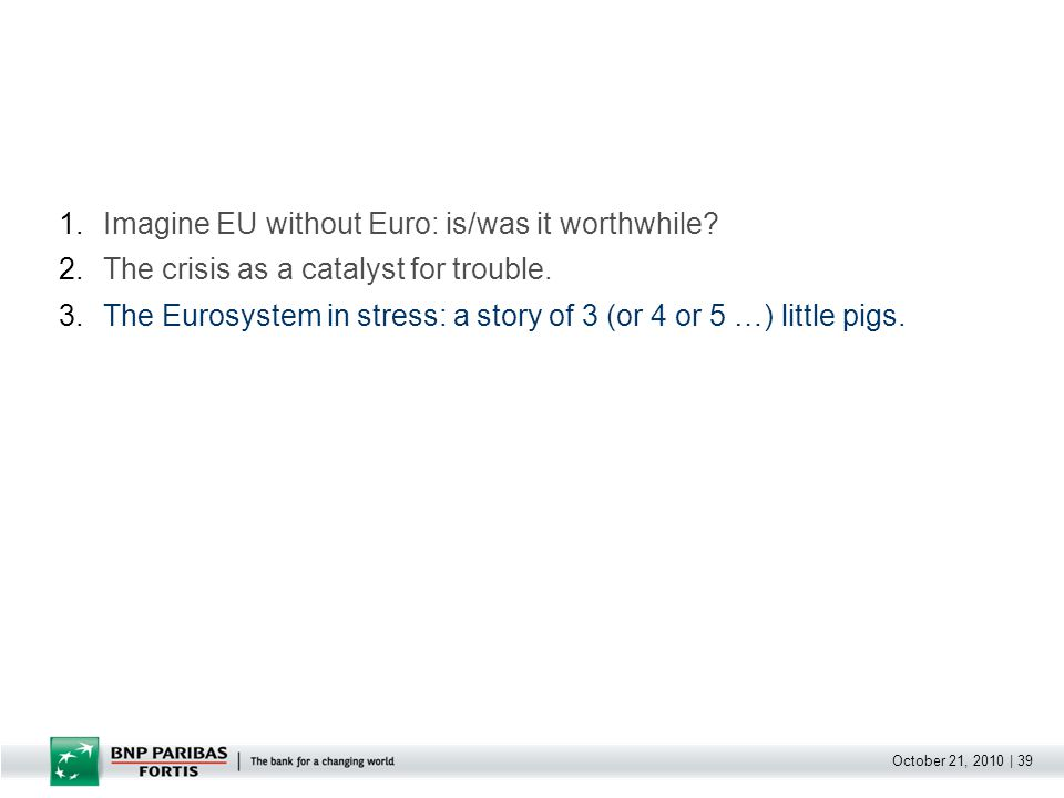 October 21, 2010 | 39 1.Imagine EU without Euro: is/was it worthwhile.