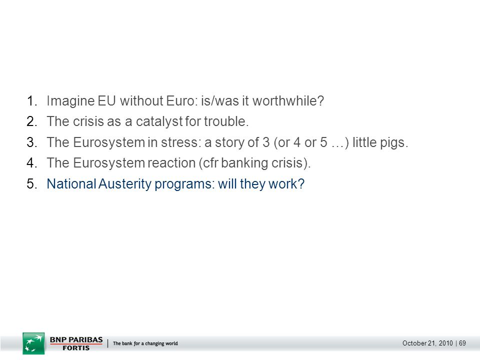 October 21, 2010 | 69 1.Imagine EU without Euro: is/was it worthwhile? 2.The crisis as a catalyst for trouble. 3.The Eurosystem in stress: a story of