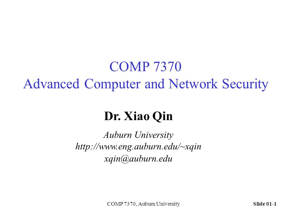 Slide 01-22COMP 7370, Auburn University Recommended Topics Energy-aware security services Storage system security Detection of DoS attacks Authentication Cryptography Location Privacy Vulnerability analysis for networked systems Covert Channels Detection