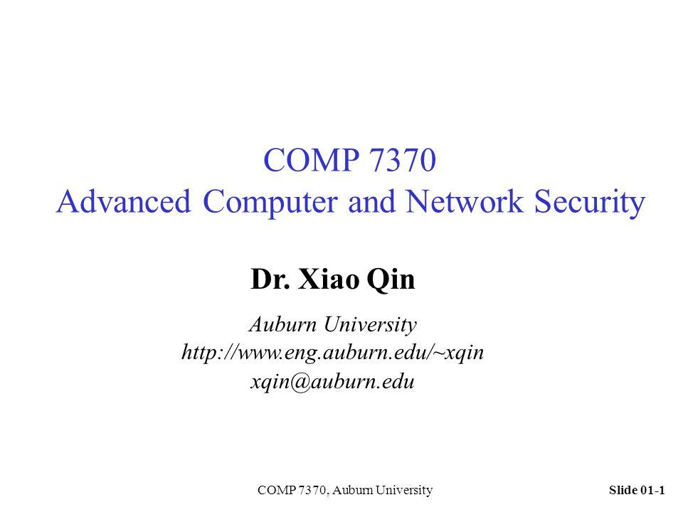 Slide 01-1COMP 7370, Auburn University COMP 7370 Advanced Computer and Network Security Dr. Xiao Qin Auburn University http://www.eng.auburn.edu/~xqin