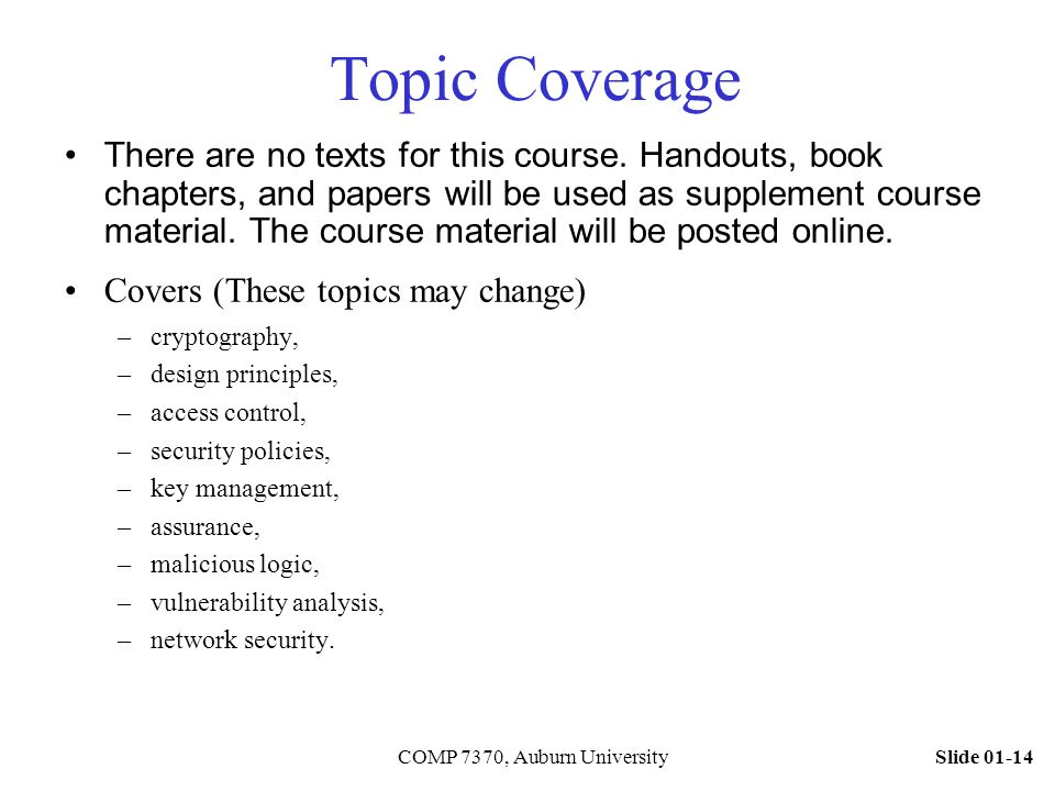 Slide 01-14COMP 7370, Auburn University Topic Coverage There are no texts for this course.