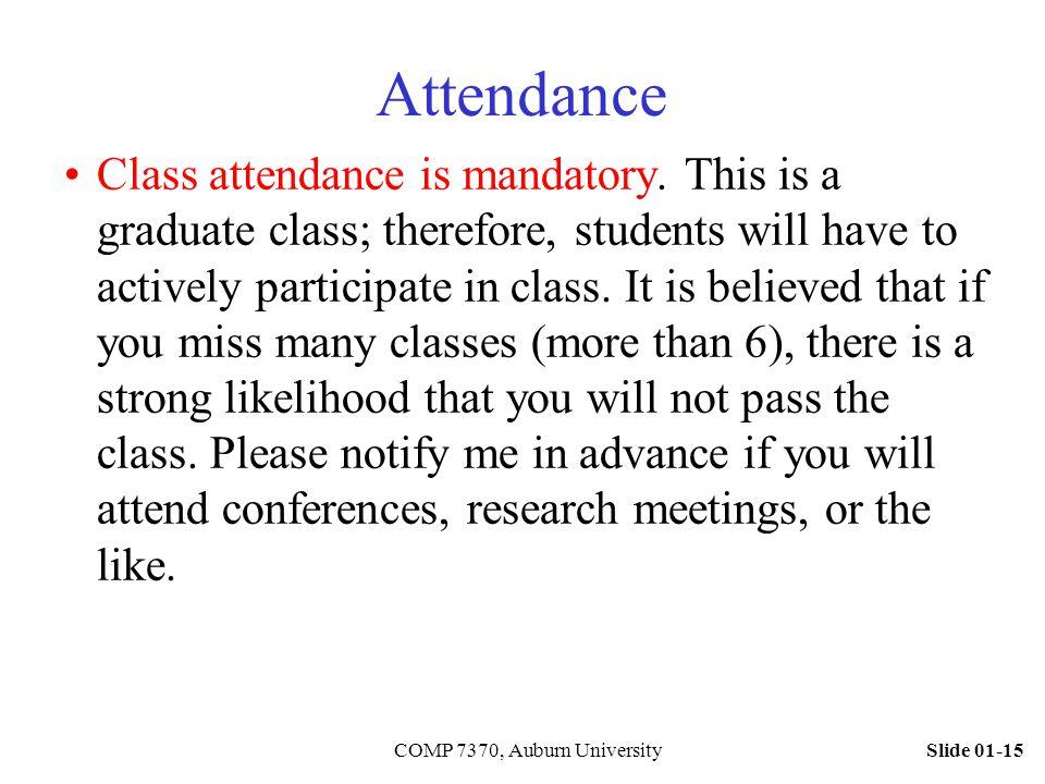 Slide 01-15COMP 7370, Auburn University Attendance Class attendance is mandatory.