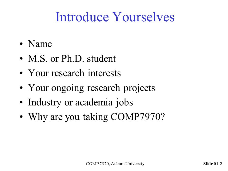 Slide 01-2COMP 7370, Auburn University Introduce Yourselves Name M.S.