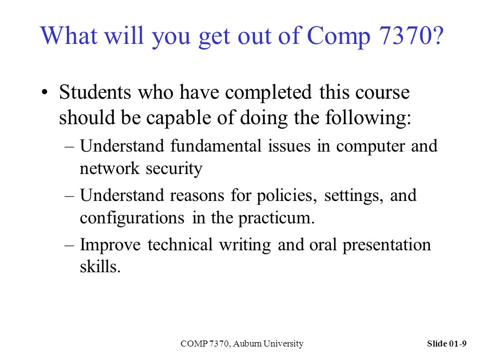 Slide 01-9COMP 7370, Auburn University What will you get out of Comp 7370? Students who have completed this course should be capable of doing the foll