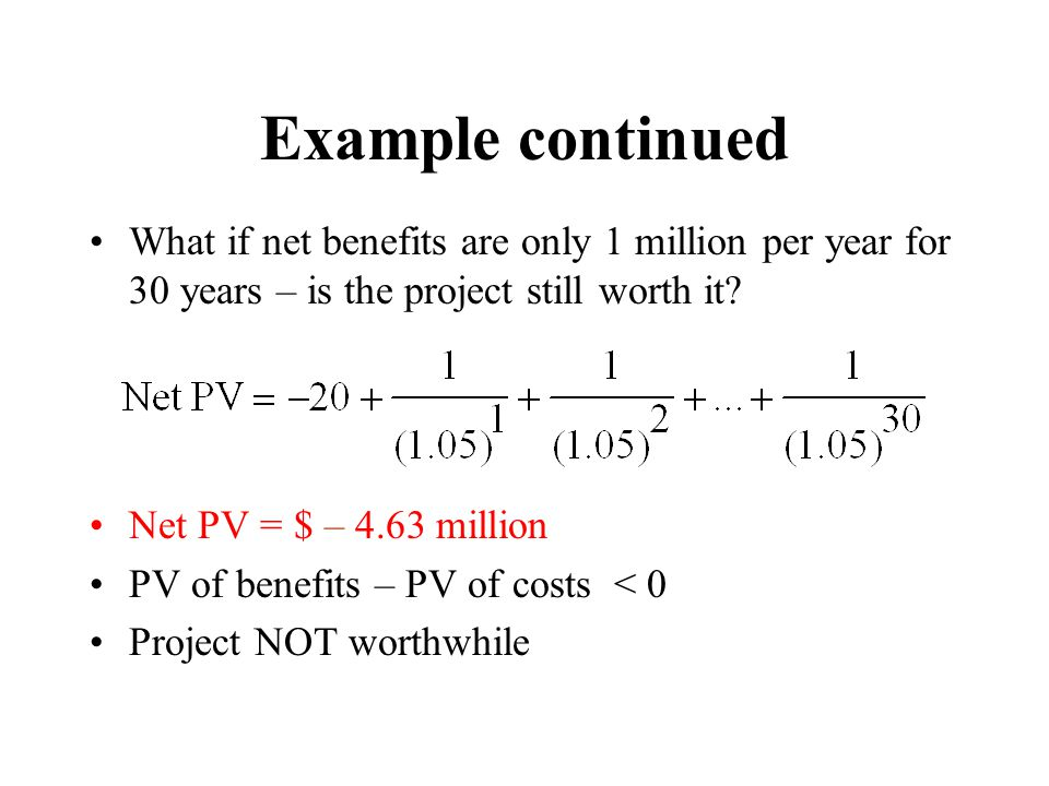 Example continued What if net benefits are only 1 million per year for 30 years – is the project still worth it.