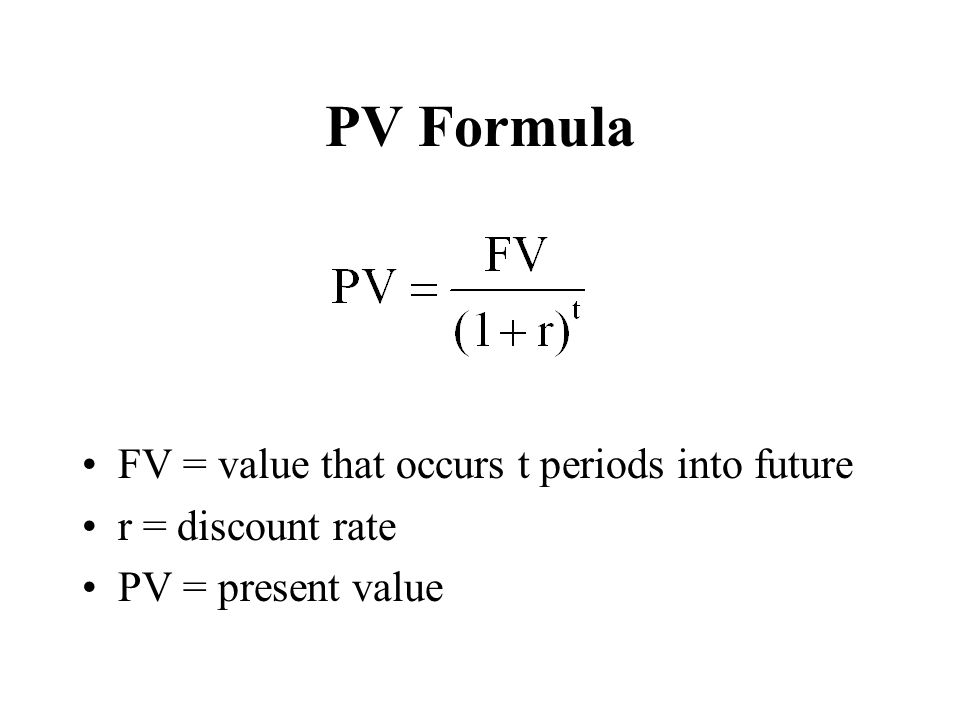 PV Formula FV = value that occurs t periods into future r = discount rate PV = present value