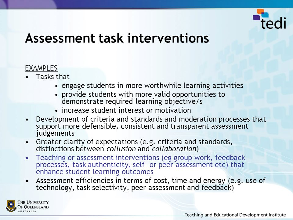 Assessment task interventions EXAMPLES Tasks that engage students in more worthwhile learning activities provide students with more valid opportunitie