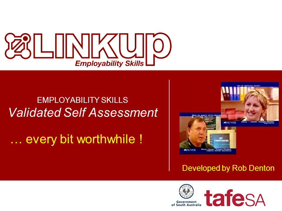 Developed by Rob Denton EMPLOYABILITY SKILLS Validated Self Assessment … every bit worthwhile !